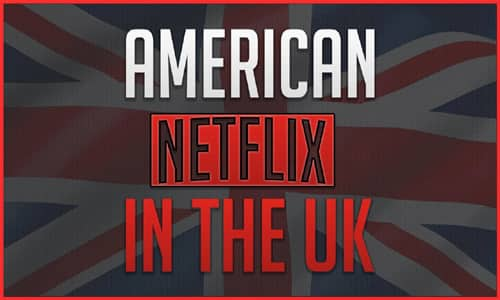 How to Get American Netflix in UK